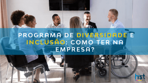 Pensando em criar um programa de diversidade e inclusão, mas não sabe por onde começar? Leia o artigo e tenha um direcionamento!