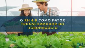 O RH 4.0 COMO FATOR TRANSFORMADOR DO AGRONEGÓCIO
