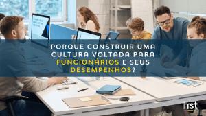Porque construir uma cultura voltada para funcionários e seus desempenhos